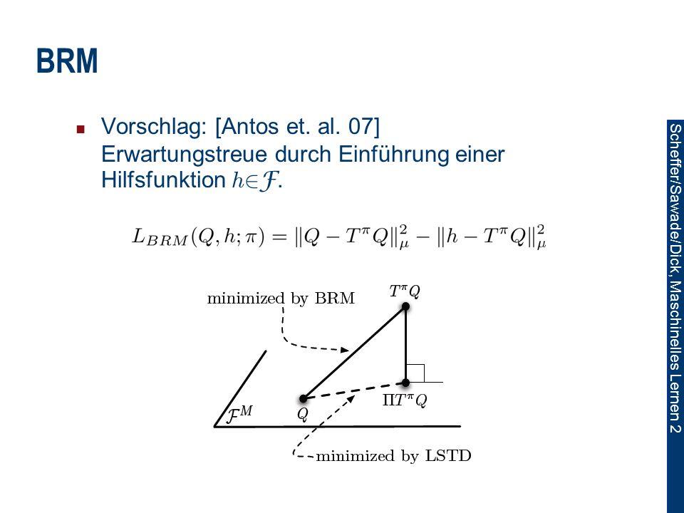 BRM Vorschlag: [Antos et. al. 07] Erwartungstreue durch Einführung einer Hilfsfunktion h2F.